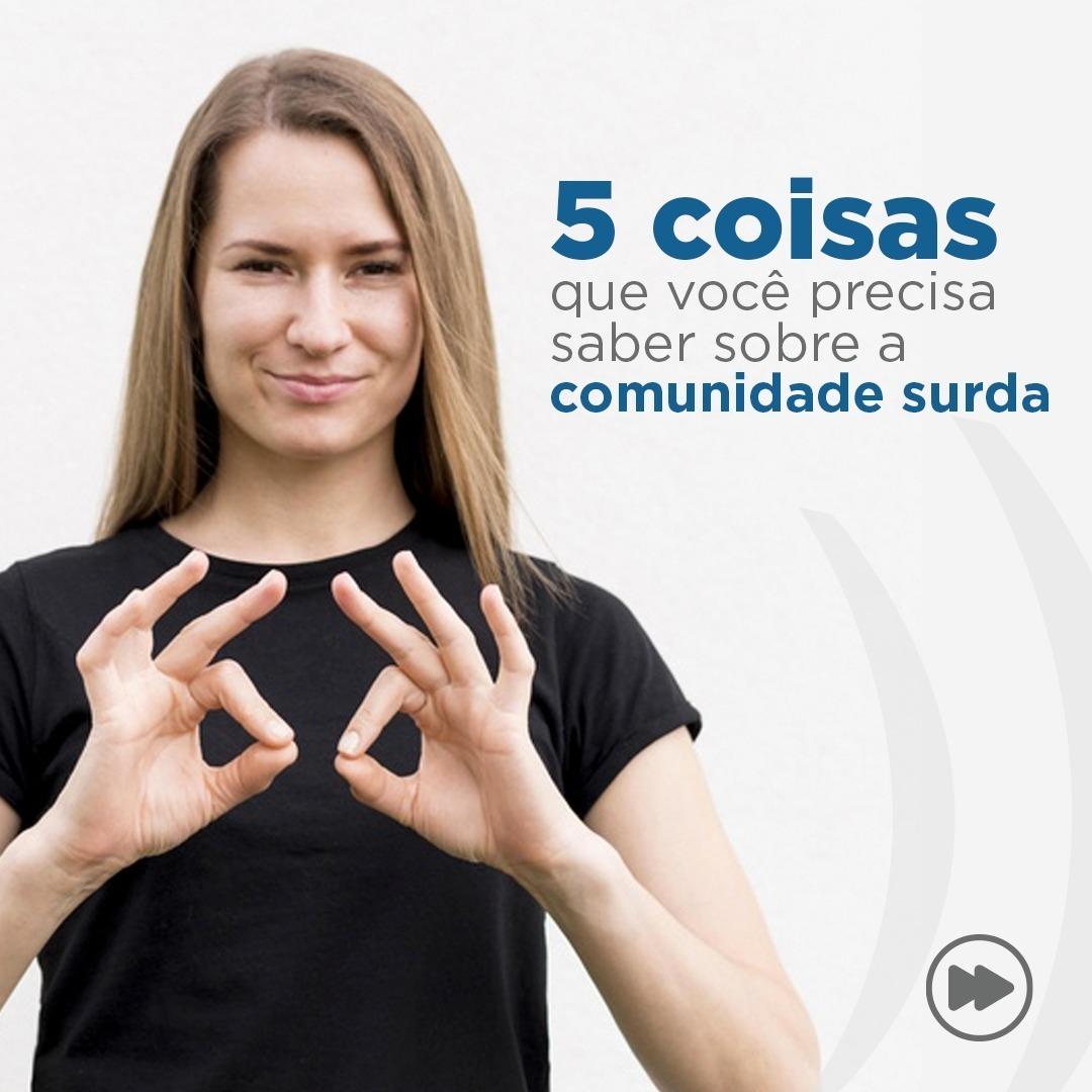 5 COISAS QUE VOCÊ PRECISA SABER SOBRE A COMUNIDADE SURDA